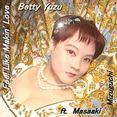 Feel Like Makin' Love (feat. Masaaki Mizuguchi) by Betty Yuzu