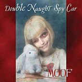 Moof by Double Naught Spy Car
