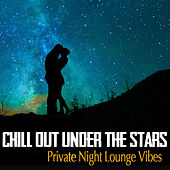 Chill Out Under the Stars - Private Night Lounge Vibes de Various Artists
