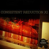 Consistent Reduction XI by Various Artists
