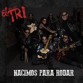 Nacimos Para Rodar by El Tri