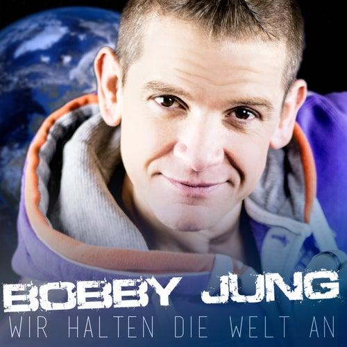 Wir halten die Welt an by Bobby Jung