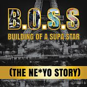 B.O.S.S. Building of a Supa Star (The Ne-Yo Story) by Various Artists