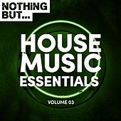 Nothing But... House Music Essentials, Vol. 03 - EP by Various Artists