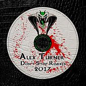 Don't Stop Remixes 2017 by Alex Turner