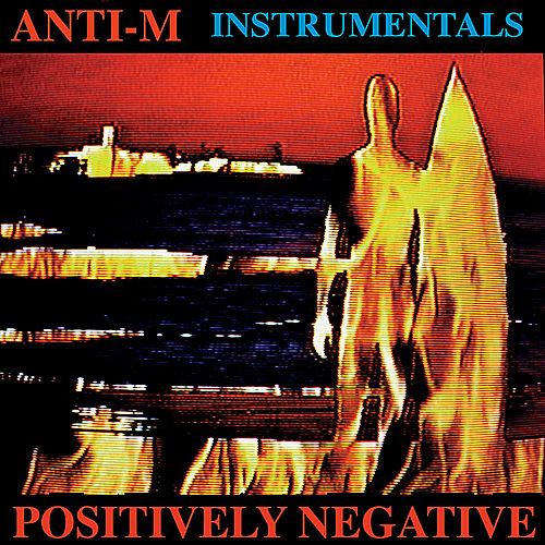 Positively Negative (Instrumental Version) Feat. Ronnie Montrose by ANTI-M