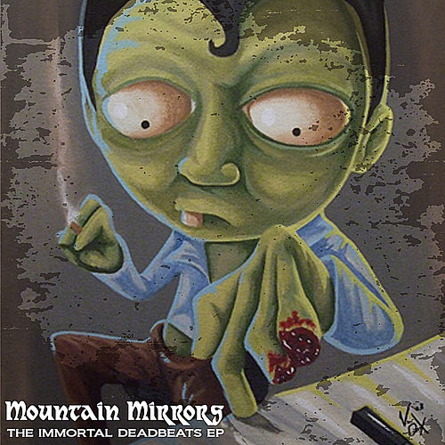 The Immortal Deadbeats Ep by Mountain Mirrors