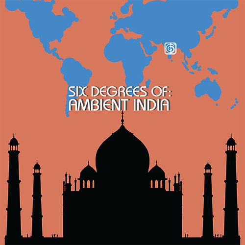 Six Degrees Of Ambient India by Various Artists