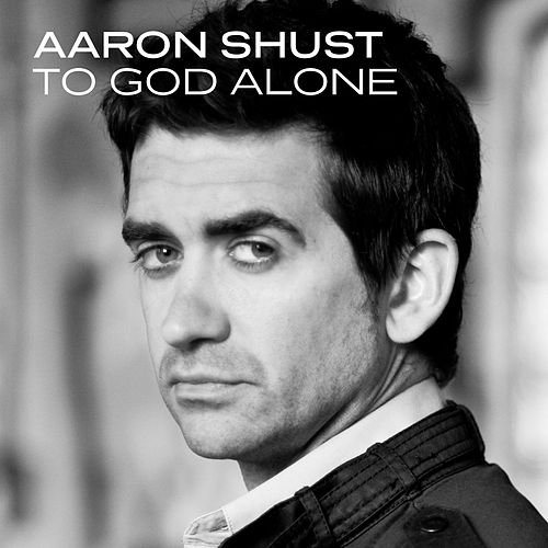 To God Alone by Aaron Shust