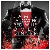 Red Wine over Dinner by Jamie Lancaster