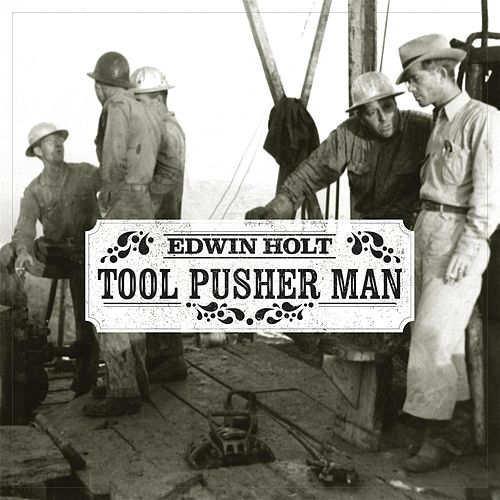 Tool Pusher Man by Edwin Holt