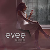 Incredible (Acoustic Version) by Evee