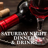 Saturday Night Dinner & Drinks by Various Artists