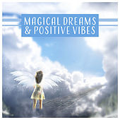 Magical Dreams & Positive Vibes - Calming Meditation, Healing Sleep Tones, Body Detox, Regeneration, Peaceful Music by Various Artists