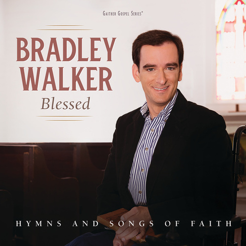 Blessed: Hymns And Songs Of Faith by Bradley Walker