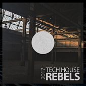 Tech House Rebels 2017 - EP di Various Artists