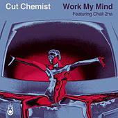 Work My Mind von Cut Chemist