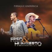 Pirraça e Ignorância de Fred e Humberto
