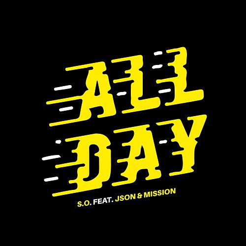All Day (feat. Json & Mission) by S.O.