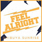 Feel Alright de Shibuya Sunrise