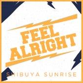 Feel Alright by Shibuya Sunrise
