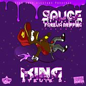 Sauce Foreva Dripping by King Stevie D.