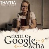 Nem o Google Acha de Thayná Bitencourt