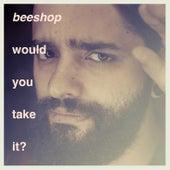 Would You Take It? de Beeshop