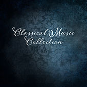 Classical Music Collection – Ultimate Compilation of Classical Music, Ambient Relax by Classical Music Songs