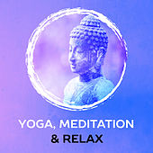 Yoga, Meditation & Relax – 15 Soothing Sounds for Deep Meditation, Inner Healing, Harmony, Chakra Relaxation by Lullabies for Deep Meditation