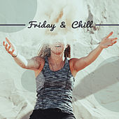 Friday & Chill – Chill Out Music, Chillout 2017, Relax Vibes, Summer Time by Groove Chill Out Players