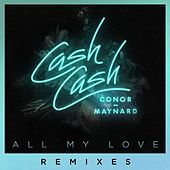 All My Love (feat. Conor Maynard) (Remixes) di Cash Cash
