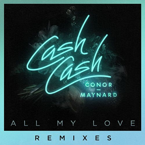 All My Love (feat. Conor Maynard) (Remixes) by Cash Cash