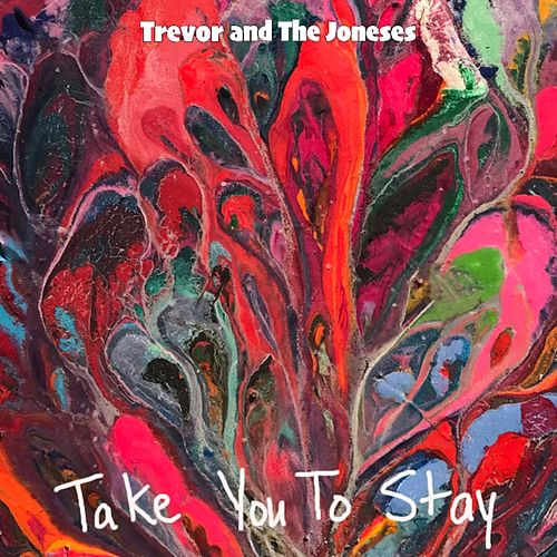Take You to Stay by Trevor and the Joneses