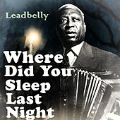 Where Did You Sleep Last Night di Leadbelly
