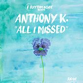 All I Missed by Anthony K