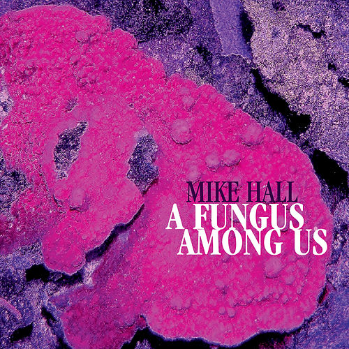 A Fungus Among Us von Mike Hall