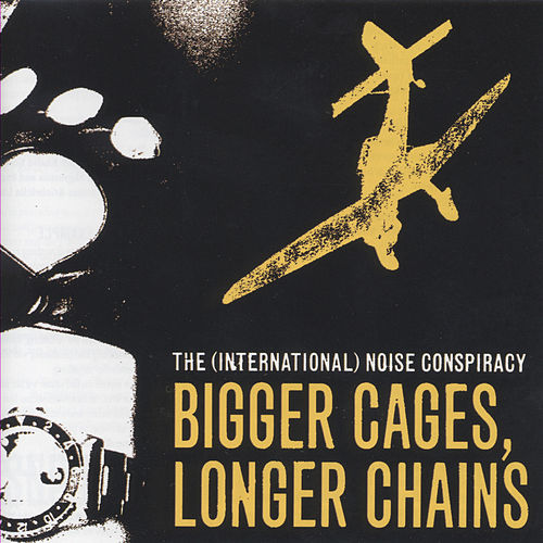 Bigger Cages, Longer Chains by The (International) Noise Conspiracy