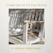 Come On Up to the House by 3rd Sunday String Band