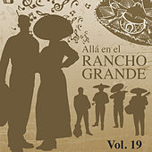 Allá en el Rancho Grande (Vol. 19) by Various Artists