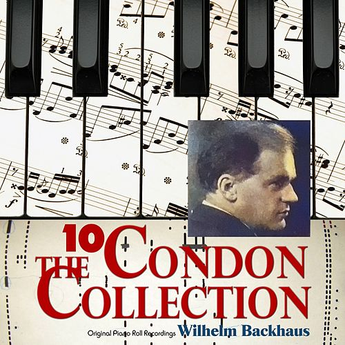 The Condon Collection, Vol. 10: Original Piano Roll Recordings by Wilhelm Backhaus