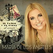 El Tango y un Himno al Amor by María de los Ángeles