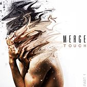 Touch | Part 1 by Merge