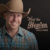 What the Heaven by Kyle Park