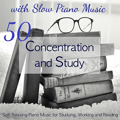 Concentration and Study with Slow Piano Music – 50 Soft Relaxing Piano Music for Studying, Working and Reading by Various Artists