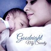 Goodnight My Sweety – Peaceful Lullabies, Cradle Songs to Sleep, Sleeping Baby, Pure Relaxation by Baby Sleep Sleep