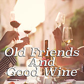 Old Friends And Good Wine by Various Artists