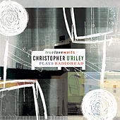 True Love Waits (Christopher O'Riley Plays Radiohead) von Christopher O'Riley