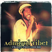 Things That You Do by Admiral Tibett