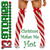 Christmas Makes Me Hot by 13 Stories